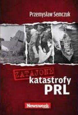 """Przemysław Semczuk - """"Zatajone katastrofy PRL"""" (okładka)"""