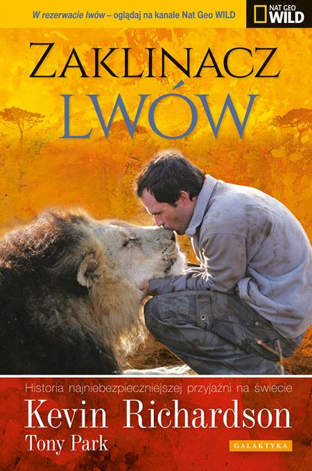 """Kevin Richardson, Tony Park - """"Zaklinacz lwów"""" (okładka)"""