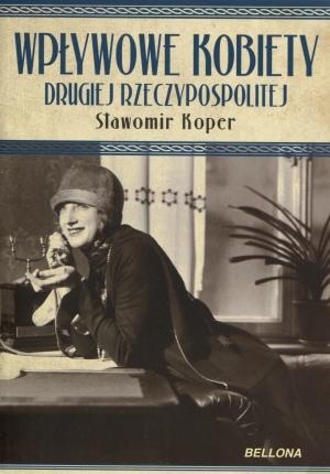 Sławomir Koper - Wpływowe kobiety Drugiej Rzeczypospolitej (okładka)