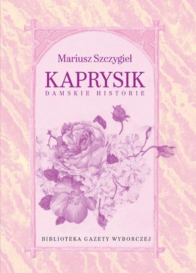 Mariusz Szczygieł - Kaprysik. Damskie historie (okładka)