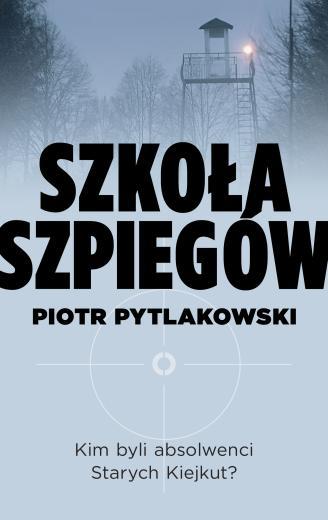 Piotr Pytlakowski - Szkoła szpiegów (okładka)