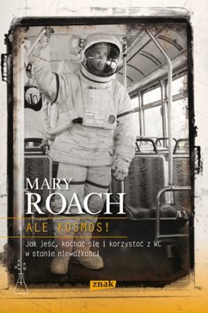 Mary Roach - Ale kosmos! (okładka)