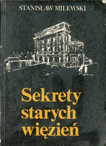 Stanisław Milewski - Sekrety starych więzień (okładka)
