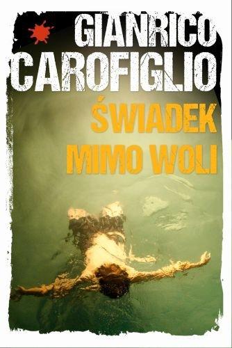 Gianrico Carofiglio - Świadek mimo woli (okładka)